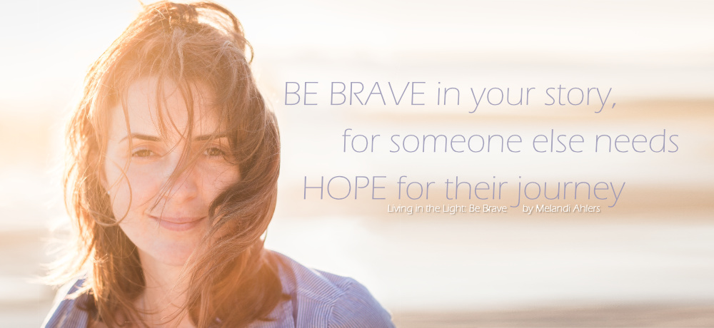 Living in the Light: Be Brave